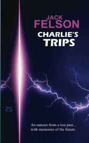 CHARLIE'S TRIPS by Jack Felson