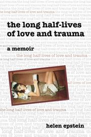 THE LONG HALF-LIVES OF LOVE AND TRAUMA by Helen Epstein