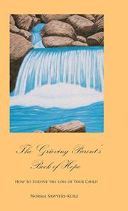 THE GRIEVING PARENT'S BOOK OF HOPE by Norma  Sawyers-Kurz
