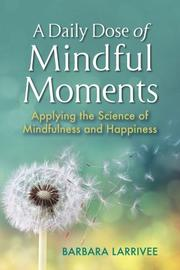 A DAILY DOSE OF MINDFUL MOMENTS by Barbara  Larrivee