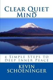 CLEAR QUIET MIND by Kevin  Schoeninger