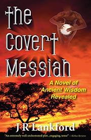 THE COVERT MESSIAH by J R Lankford