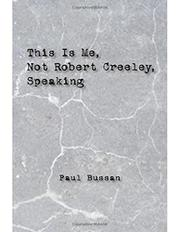 THIS IS ME, NOT ROBERT CREELEY, SPEAKING by Paul  Bussan