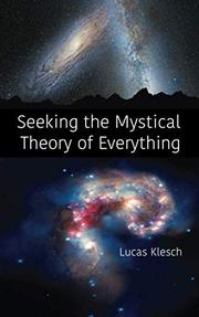 SEEKING THE MYSTICAL THEORY OF EVERYTHING by Lucas Klesch