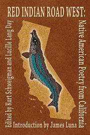 Red Indian Road West: Native American Poetry From California by Kurt Schweigman