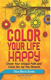 COLOR YOUR LIFE HAPPY by Flora Morris Brown