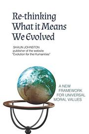 RETHINKING WHAT IT MEANS WE EVOLVED by Shaun Johnston