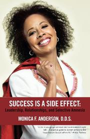 Success Is A Side Effect: Leadership, Relationships, and Selective Amnesia by Monica F. Anderson