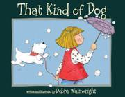 THAT KIND OF DOG by Debra Wainwright