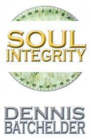 Soul Integrity by Dennis Batchelder