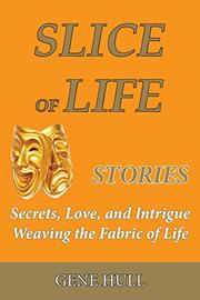 SLICE OF LIFE STORIES by Gene Hull