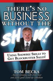 THERE'S NO BUSINESS WITHOUT THE SHOW by Tom Becka