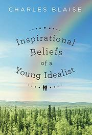 INSPIRATIONAL BELIEFS OF A YOUNG IDEALIST by Charles Blaise