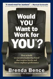 WOULD YOU WANT TO WORK FOR YOU? by Brenda Bence