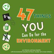 47 THINGS YOU CAN DO FOR THE ENVIRONMENT by Lexi Petronis
