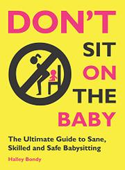 DON'T SIT ON THE BABY! by Halley Bondy