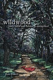 Wildwood: fairy tales and fables re-imagined by Kate Kasten