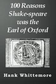 100 REASONS SHAKE-SPEARE WAS THE EARL OF OXFORD by Hank Whittemore