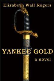Yankee Gold by Elizabeth Wall Rogers