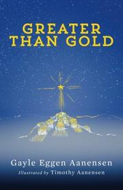 GREATER THAN GOLD by Gayle Eggen Aanensen