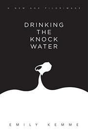 DRINKING THE KNOCK WATER by Emily Kemme