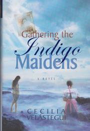 GATHERING THE INDIGO MAIDENS by Cecilia Velástegui