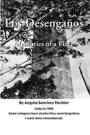 Los Desengaños by Angela Sanchez Tischler