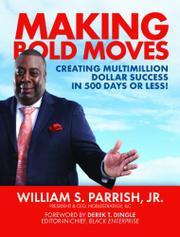 MAKING BOLD MOVES by William S. Parrish, Jr.