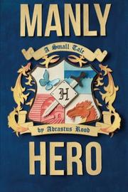 MANLY HERO by Adrastus Rood