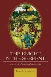 THE KNIGHT & THE SERPENT by John R. Gabourel