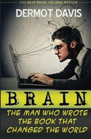 Brain: The Man Who Wrote the Book That Changed the World by Dermot Davis