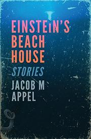 Einstein's Beach House:  Stories by Jacob M. Appel