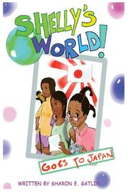 Shelly's World! Goes to Japan by Sharon E. Gatlin