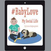 #BabyLove: My Social Life by Corine Dehghanpisheh