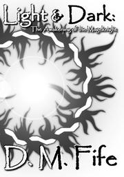 Light & Dark: The Awakening of the Mageknight by D. M. Fife