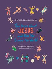 THE NEWS ABOUT JESUS AND HOW HE SAVED THE WORLD by Benjamin Morse