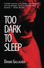 TOO DARK TO SLEEP by Dianne Gallagher