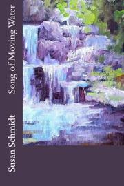 Song of Moving Water by Susan Schmidt
