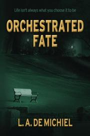 ORCHESTRATED FATE by L. A. De Michiel