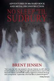 NO SLEEP 'TIL SUDBURY by Brent  Jensen