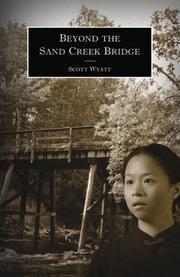 BEYOND THE SAND CREEK BRIDGE by Scott Wyatt