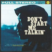 DON'T START ME TALKIN' by Tom Williams