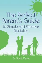 The Perfect Parent's Guide to Simple and Effective Discipline  by Scott Davis