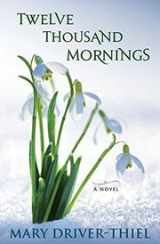 Twelve Thousand Mornings by Mary Driver-Thiel