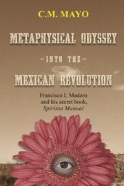 Metaphysical Odyssey into the Mexican Revolution by C.M. Mayo