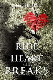 Ride Your Heart 'Til It Breaks by Deborah Hawkins