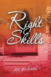 RIGHT SKILLS by jay gee heath