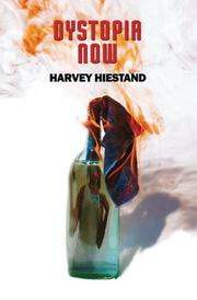 DYSTOPIA NOW by Harvey Hiestand