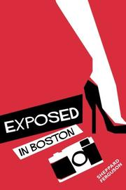 EXPOSED IN BOSTON by Sheppard Ferguson