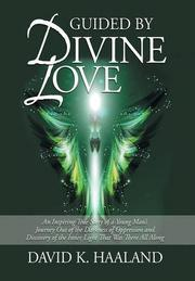 Guided by Divine Love by David K. Haaland